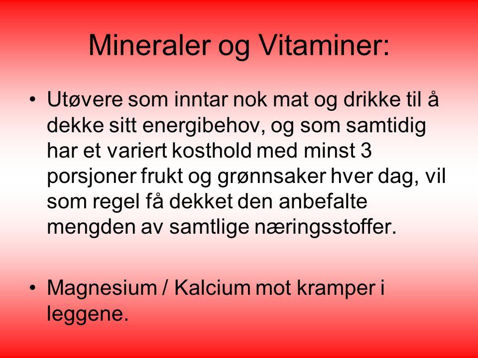 Mineraler og Vitaminer: •Utøvere som inntar nok mat og drikke til å dekke sitt energibehov, og som samtidig har et variert kosthold med minst 3 porsjo
