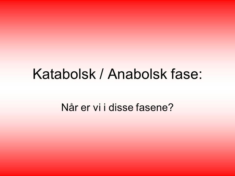 Katabolsk / Anabolsk fase: Når er vi i disse fasene?