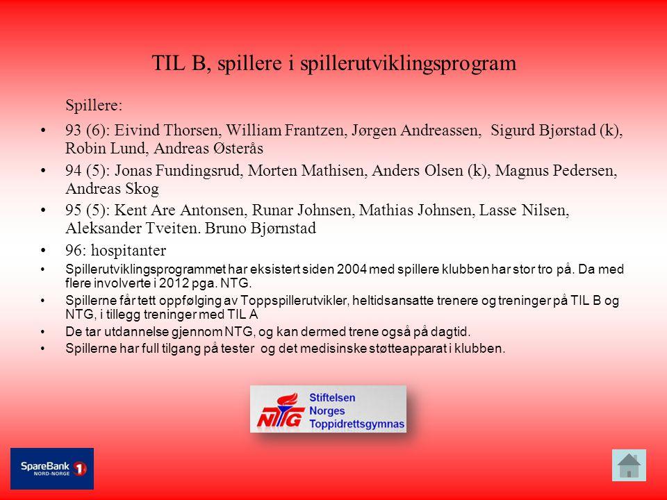 TIL B, spillere i spillerutviklingsprogram Spillere: •93 (6): Eivind Thorsen, William Frantzen, Jørgen Andreassen, Sigurd Bjørstad (k), Robin Lund, An