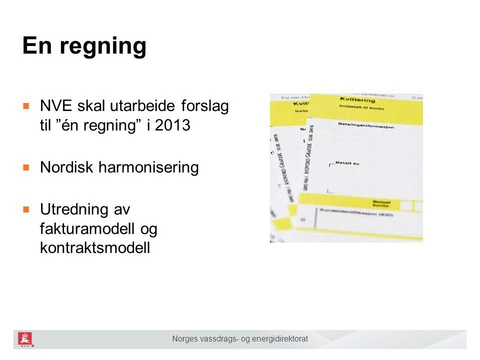 Norges vassdrags- og energidirektorat En regning ■ NVE skal utarbeide forslag til én regning i 2013 ■ Nordisk harmonisering ■ Utredning av fakturamodell og kontraktsmodell