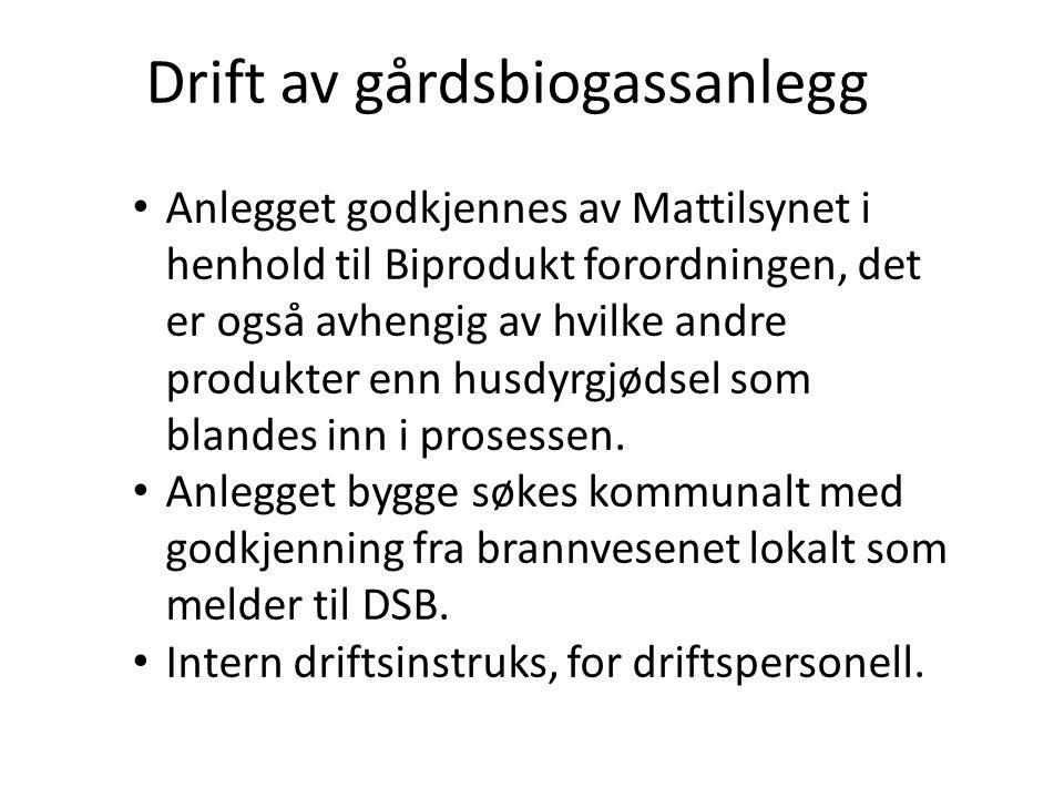 Drift av gårdsbiogassanlegg • Anlegget godkjennes av Mattilsynet i henhold til Biprodukt forordningen, det er også avhengig av hvilke andre produkter