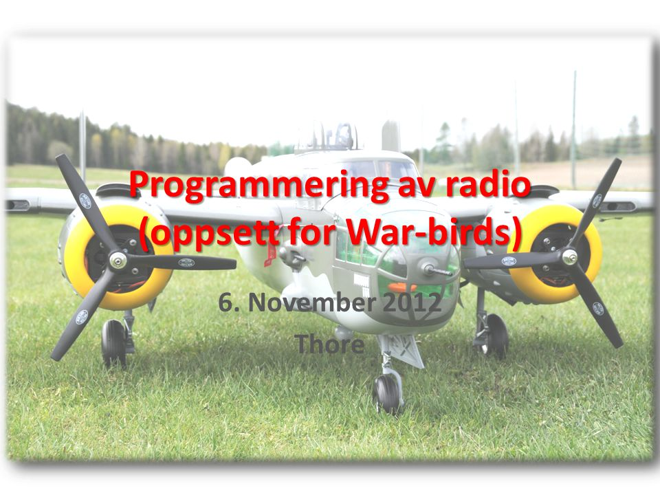 Programmering av radio (oppsett for War-birds) 6. November 2012 Thore