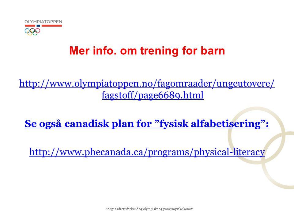 Norges idrettsforbund og olympiske og paralympiske komité Mer info. om trening for barn http://www.olympiatoppen.no/fagomraader/ungeutovere/ fagstoff/