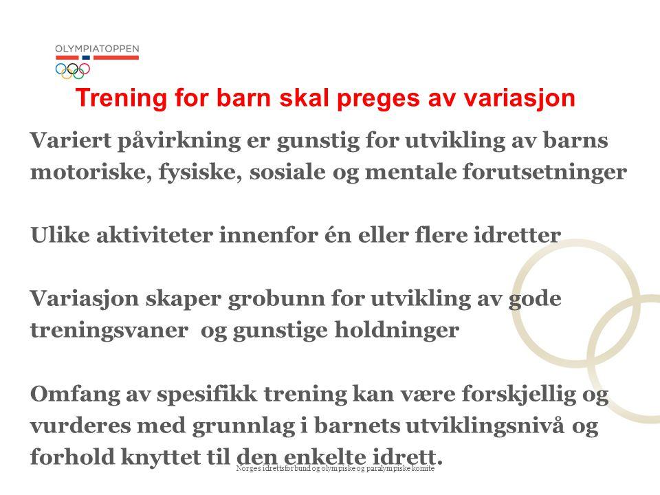 Norges idrettsforbund og olympiske og paralympiske komité Trening for barn skal preges av variasjon Variert påvirkning er gunstig for utvikling av bar
