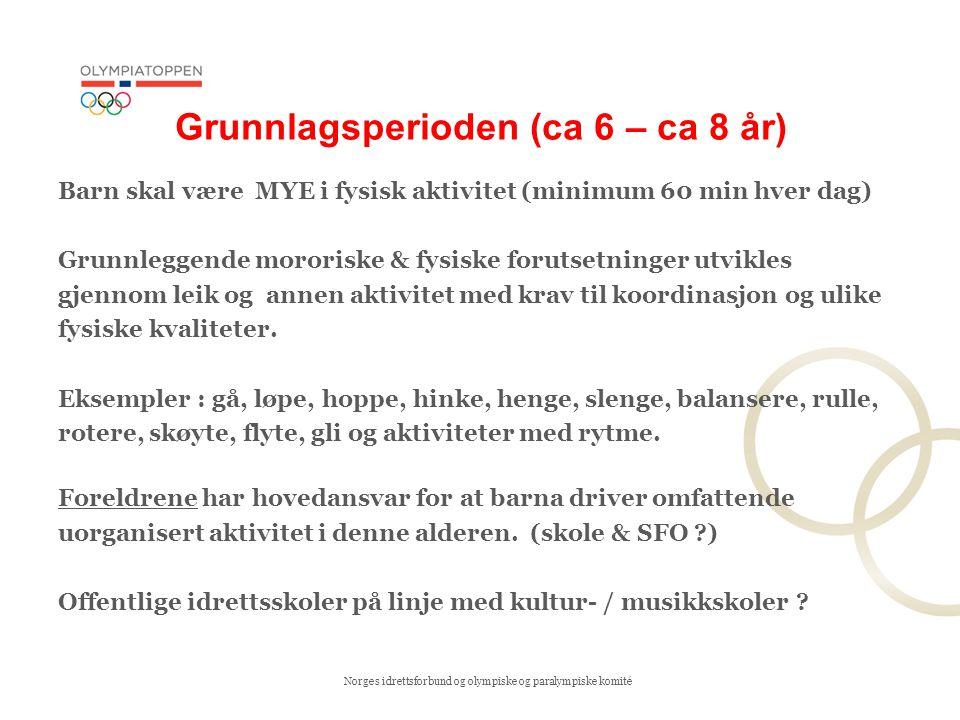 Norges idrettsforbund og olympiske og paralympiske komité Grunnlagsperioden (ca 6 – ca 8 år) Barn skal være MYE i fysisk aktivitet (minimum 60 min hve