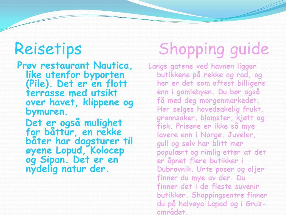 Reisetips Shopping guide Prøv restaurant Nautica, like utenfor byporten (Pile). Det er en flott terrasse med utsikt over havet, klippene og bymuren. D