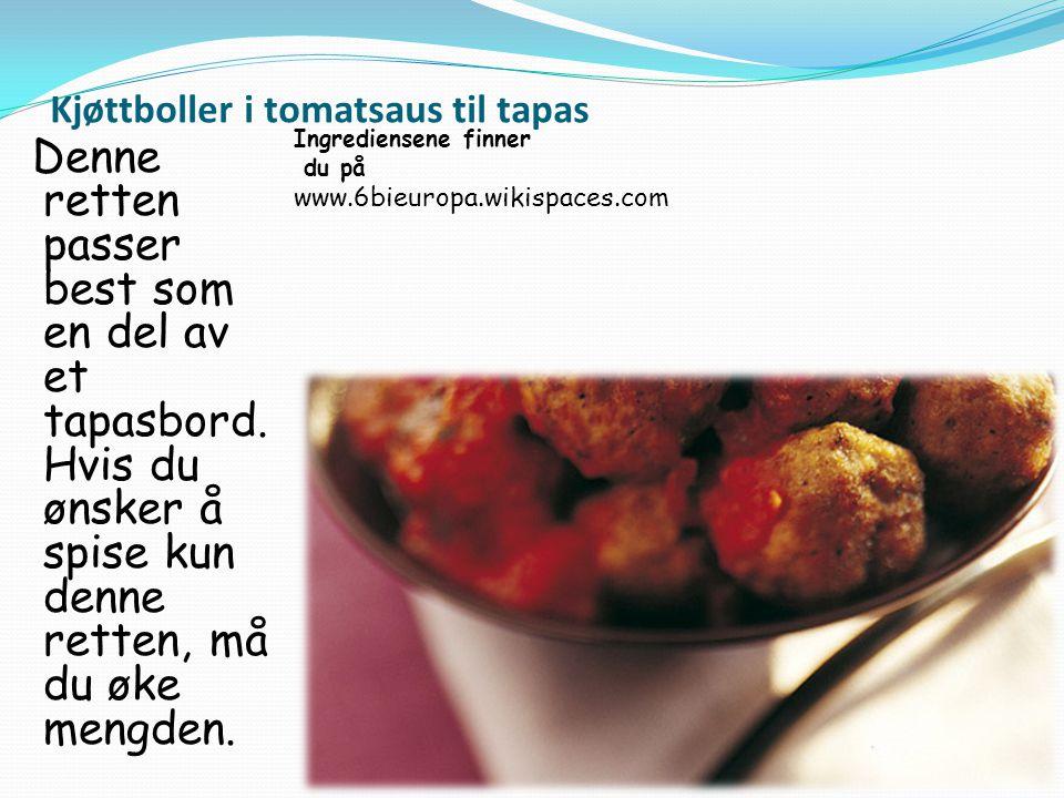 Kjøttboller i tomatsaus til tapas Ingrediensene finner du på www.6bieuropa.wikispaces.com Denne retten passer best som en del av et tapasbord. Hvis du