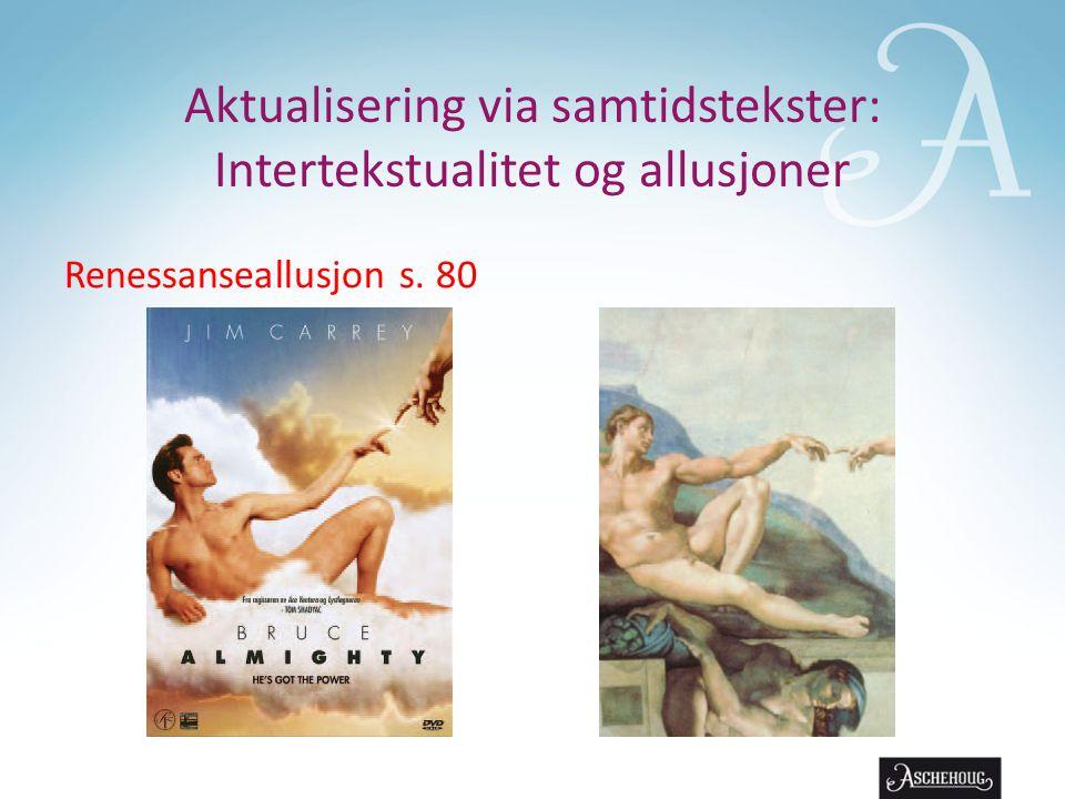 Aktualisering via samtidstekster: Intertekstualitet og allusjoner Renessanseallusjon s. 80