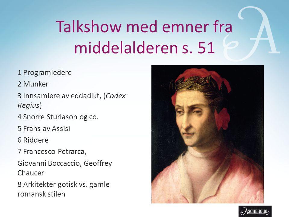 Talkshow med emner fra middelalderen s. 51 1 Programledere 2 Munker 3 Innsamlere av eddadikt, (Codex Regius) 4 Snorre Sturlason og co. 5 Frans av Assi