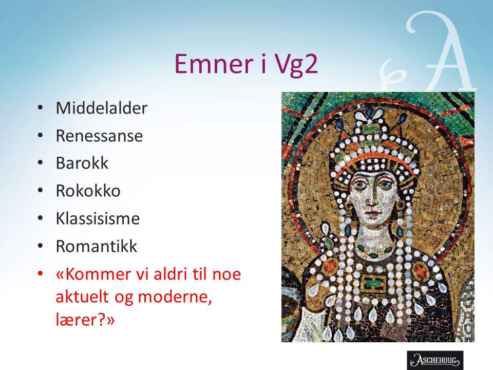 Emner i Vg2 • Middelalder • Renessanse • Barokk • Rokokko • Klassisisme • Romantikk • «Kommer vi aldri til noe aktuelt og moderne, lærer?»