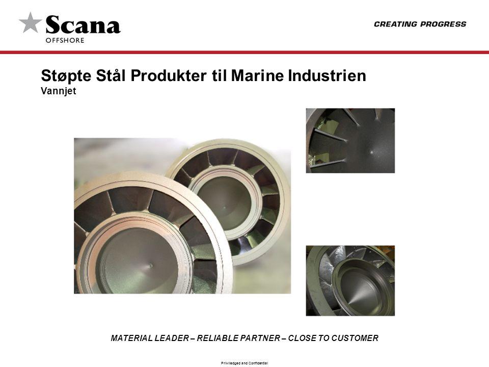 MATERIAL LEADER – RELIABLE PARTNER – CLOSE TO CUSTOMER Priviledged and Confidential Støpte Stål Produkter til Marine Industrien Vannjet