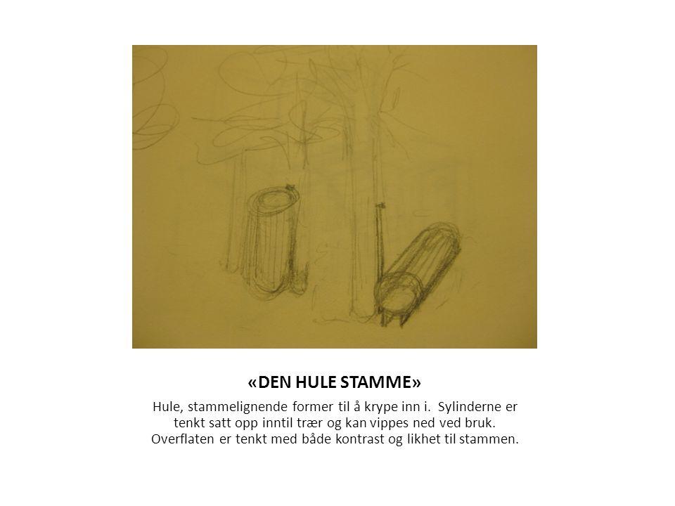 «DEN HULE STAMME» Hule, stammelignende former til å krype inn i. Sylinderne er tenkt satt opp inntil trær og kan vippes ned ved bruk. Overflaten er te