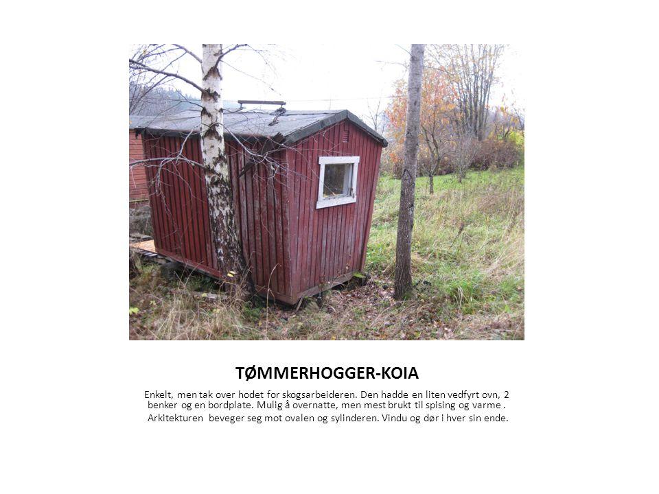 TØMMERHOGGER-KOIA Enkelt, men tak over hodet for skogsarbeideren. Den hadde en liten vedfyrt ovn, 2 benker og en bordplate. Mulig å overnatte, men mes