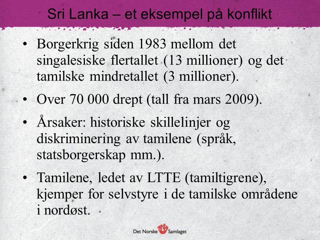 Sri Lanka – et eksempel på konflikt • Borgerkrig siden 1983 mellom det singalesiske flertallet (13 millioner) og det tamilske mindretallet (3 millione