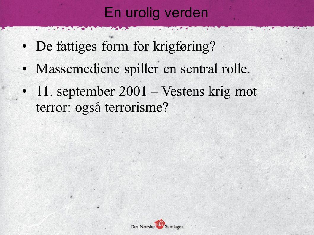 • De fattiges form for krigføring? • Massemediene spiller en sentral rolle. • 11. september 2001 – Vestens krig mot terror: også terrorisme? En urolig