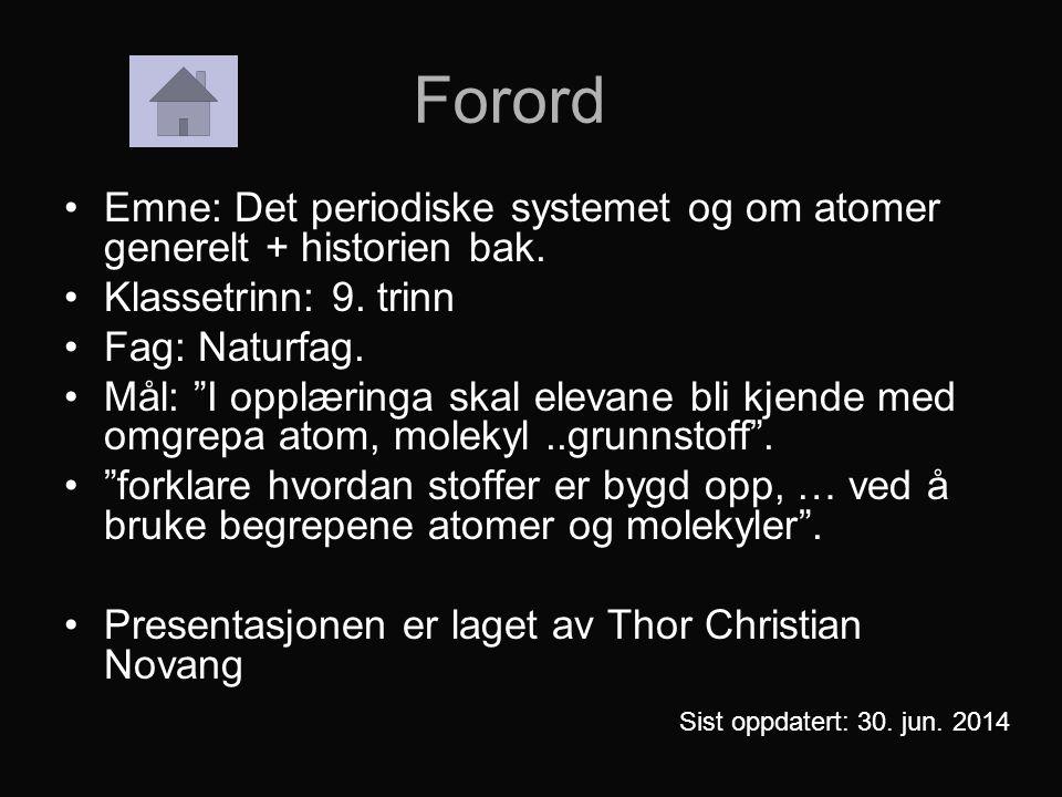 •Emne: Det periodiske systemet og om atomer generelt + historien bak.