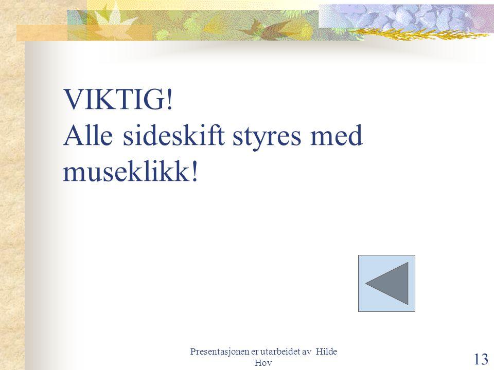 Presentasjonen er utarbeidet av Hilde Hov 13 VIKTIG! Alle sideskift styres med museklikk!