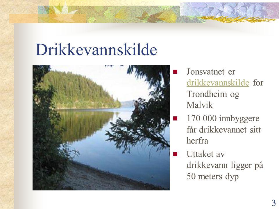 3 Drikkevannskilde  Jonsvatnet er drikkevannskilde for Trondheim og Malvik drikkevannskilde  170 000 innbyggere får drikkevannet sitt herfra  Uttak