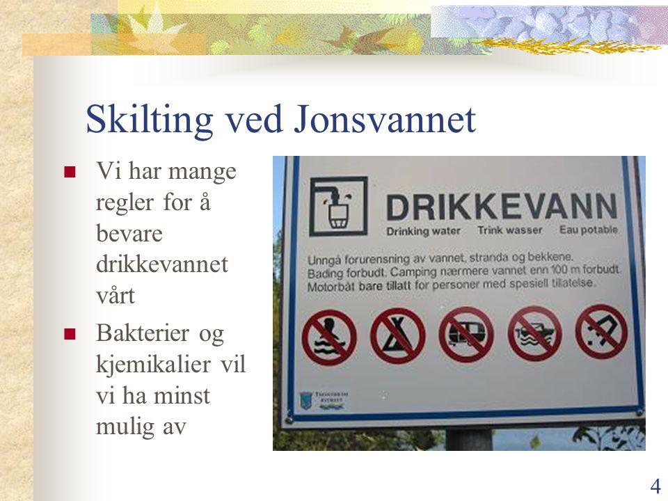 5 Drikkevannet må beskyttes  Bare se, ikke røre er beskjeden fra kommunen  Vannkvaliteten blir kontrollert før det kommer til osskontrollert