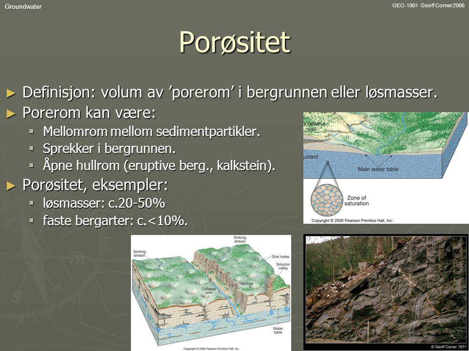 GEO-1001 Geoff Corner 2006 GroundwaterPorøsitet ► Definisjon: volum av 'porerom' i bergrunnen eller løsmasser. ► Porerom kan være:  Mellomrom mellom