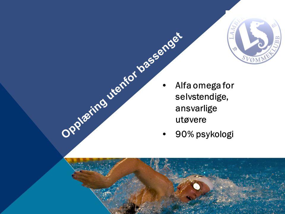 Opplæring utenfor bassenget •Alfa omega for selvstendige, ansvarlige utøvere •90% psykologi