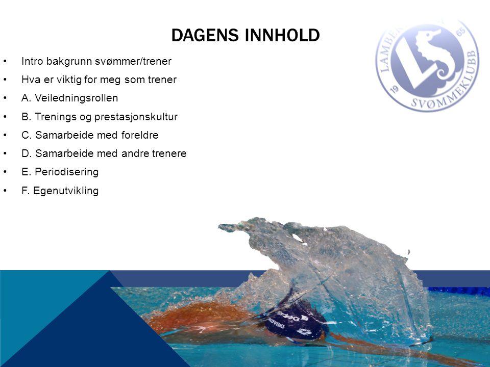 DAGENS INNHOLD •Intro bakgrunn svømmer/trener •Hva er viktig for meg som trener •A.