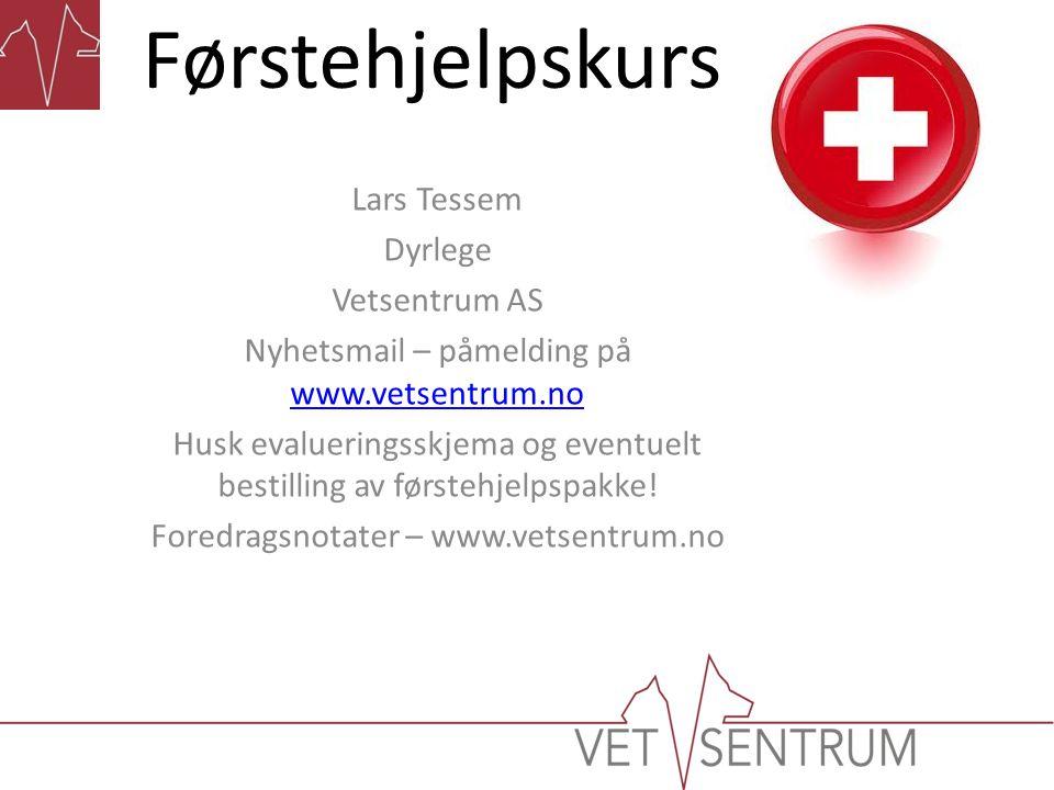 Lars Tessem Dyrlege Vetsentrum AS Nyhetsmail – påmelding på www.vetsentrum.no www.vetsentrum.no Husk evalueringsskjema og eventuelt bestilling av førs