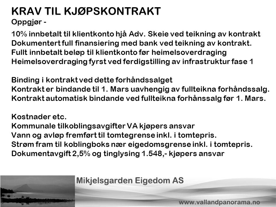KRAV TIL KJØPSKONTRAKT Oppgjør - 10% innbetalt til klientkonto hjå Adv. Skeie ved teikning av kontrakt Dokumentert full finansiering med bank ved teik