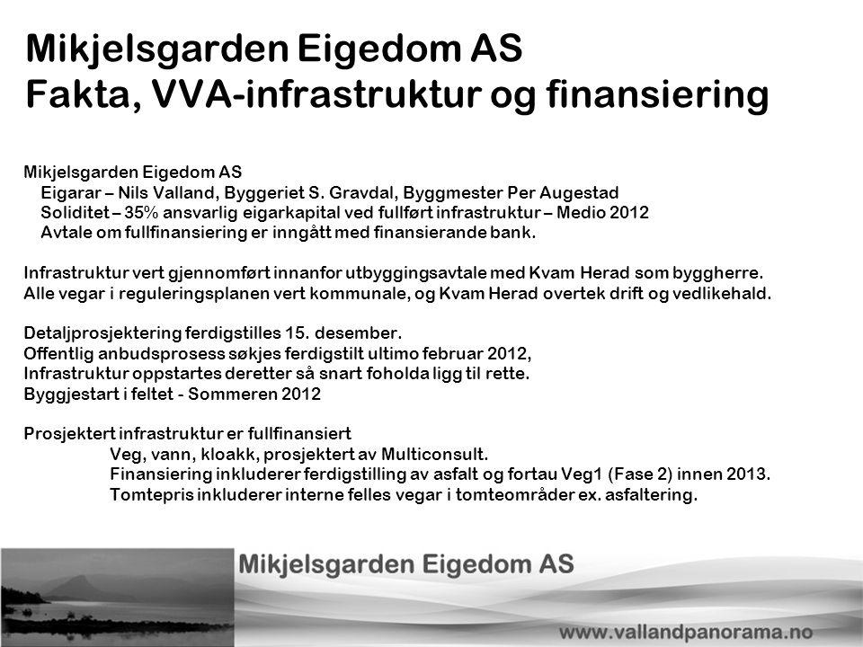 Mikjelsgarden Eigedom AS Fakta, VVA-infrastruktur og finansiering Mikjelsgarden Eigedom AS Eigarar – Nils Valland, Byggeriet S. Gravdal, Byggmester Pe