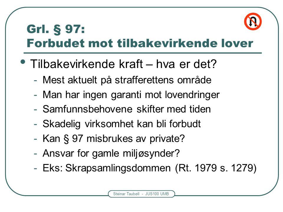 Steinar Taubøll - JUS100 UMB Grl. § 97: Forbudet mot tilbakevirkende lover • Tilbakevirkende kraft – hva er det? -Mest aktuelt på strafferettens områd
