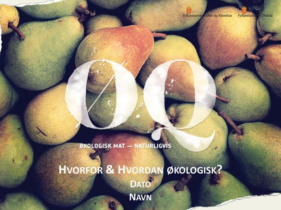 Økologiske foregangsfylker H VORFOR & H VORDAN ØKOLOGISK ? D ATO N AVN