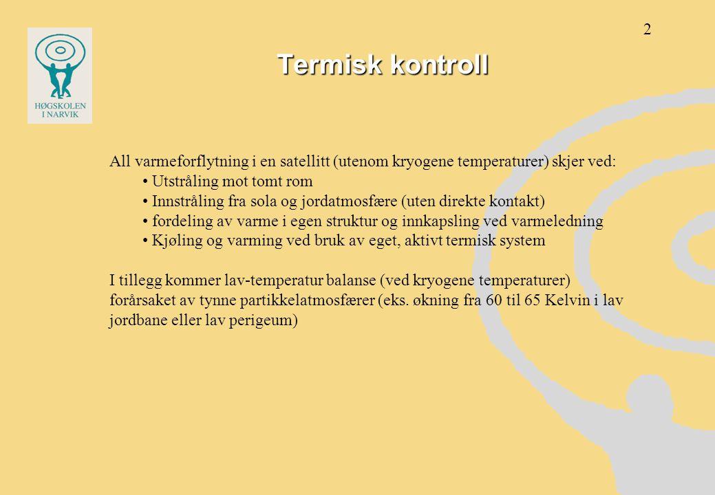 Termisk kontroll All varmeforflytning i en satellitt (utenom kryogene temperaturer) skjer ved: • Utstråling mot tomt rom • Innstråling fra sola og jor