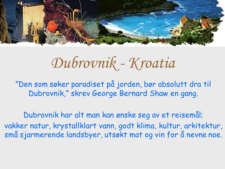 """Dubrovnik - Kroatia """"Den som søker paradiset på jorden, bør absolutt dra til Dubrovnik,"""" skrev George Bernard Shaw en gang. Dubrovnik har alt man kan"""