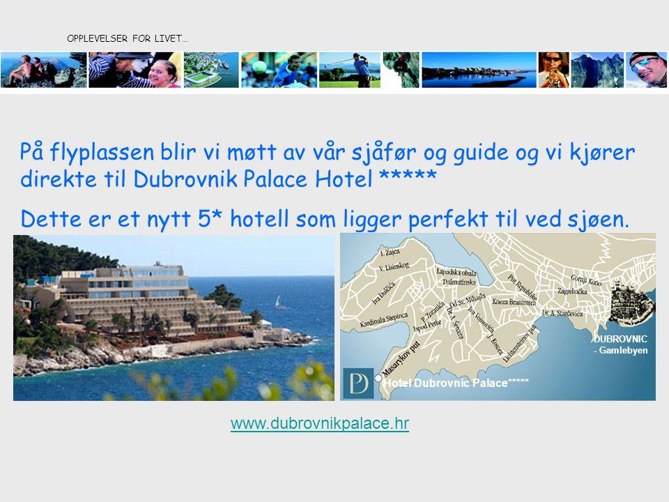 OPPLEVELSER FOR LIVET… På flyplassen blir vi møtt av vår sjåfør og guide og vi kjører direkte til Dubrovnik Palace Hotel ***** Dette er et nytt 5* hot