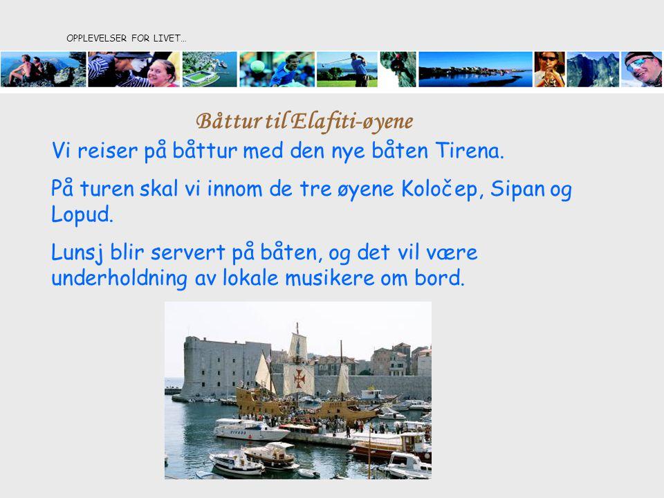 OPPLEVELSER FOR LIVET… Båttur til Elafiti-øyene Vi reiser på båttur med den nye båten Tirena. På turen skal vi innom de tre øyene Koločep, Sipan og Lo