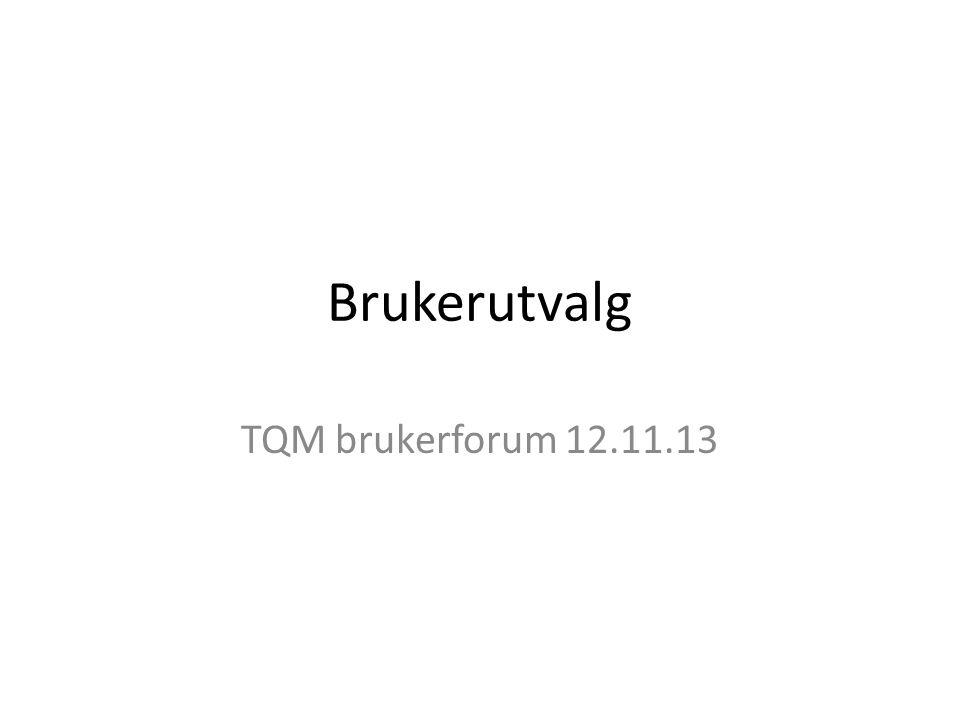 Brukerutvalg TQM brukerforum 12.11.13