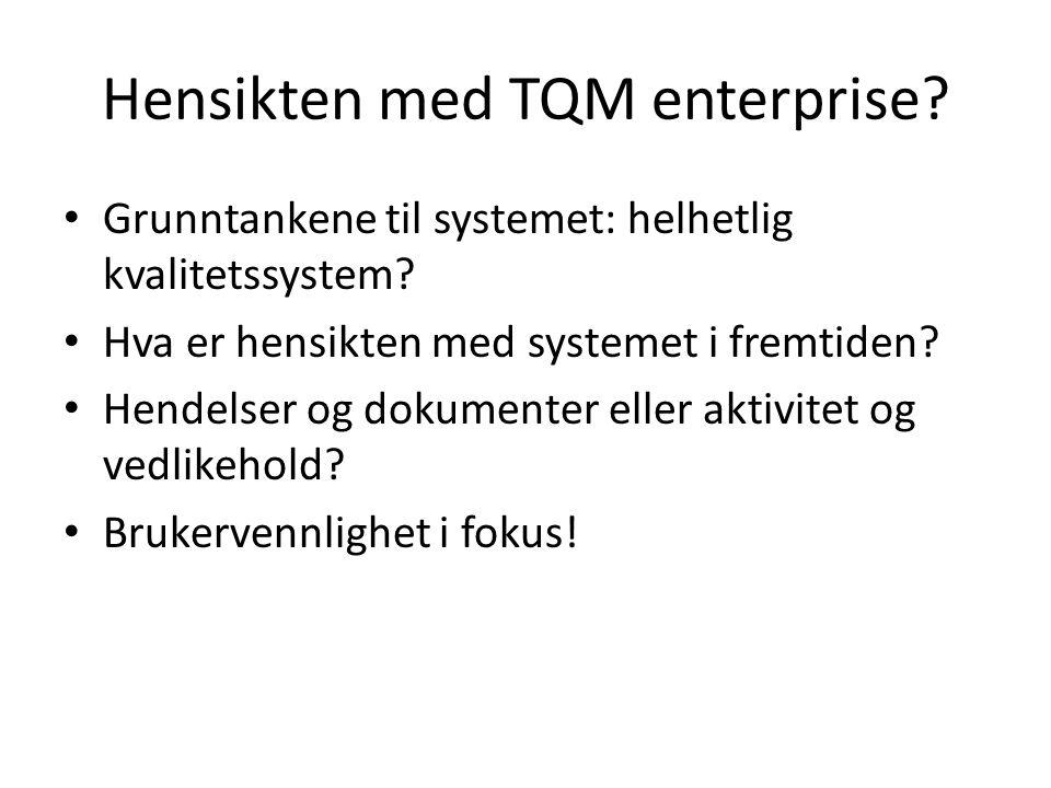 Hensikten med TQM enterprise? • Grunntankene til systemet: helhetlig kvalitetssystem? • Hva er hensikten med systemet i fremtiden? • Hendelser og doku