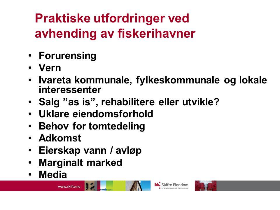 Praktiske utfordringer ved avhending av fiskerihavner •Forurensing •Vern •Ivareta kommunale, fylkeskommunale og lokale interessenter •Salg as is , rehabilitere eller utvikle.