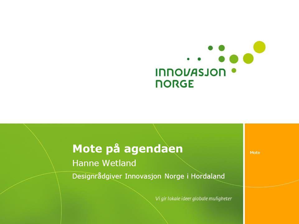 Mote Mote på agendaen Hanne Wetland Designrådgiver Innovasjon Norge i Hordaland