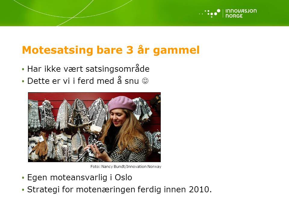Motesatsing bare 3 år gammel • Har ikke vært satsingsområde • Dette er vi i ferd med å snu  • Egen moteansvarlig i Oslo • Strategi for motenæringen ferdig innen 2010.