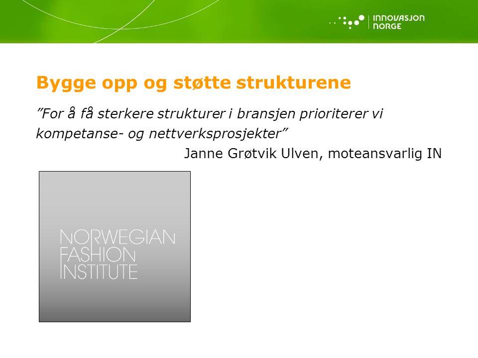 Bygge opp og støtte strukturene For å få sterkere strukturer i bransjen prioriterer vi kompetanse- og nettverksprosjekter Janne Grøtvik Ulven, moteansvarlig IN