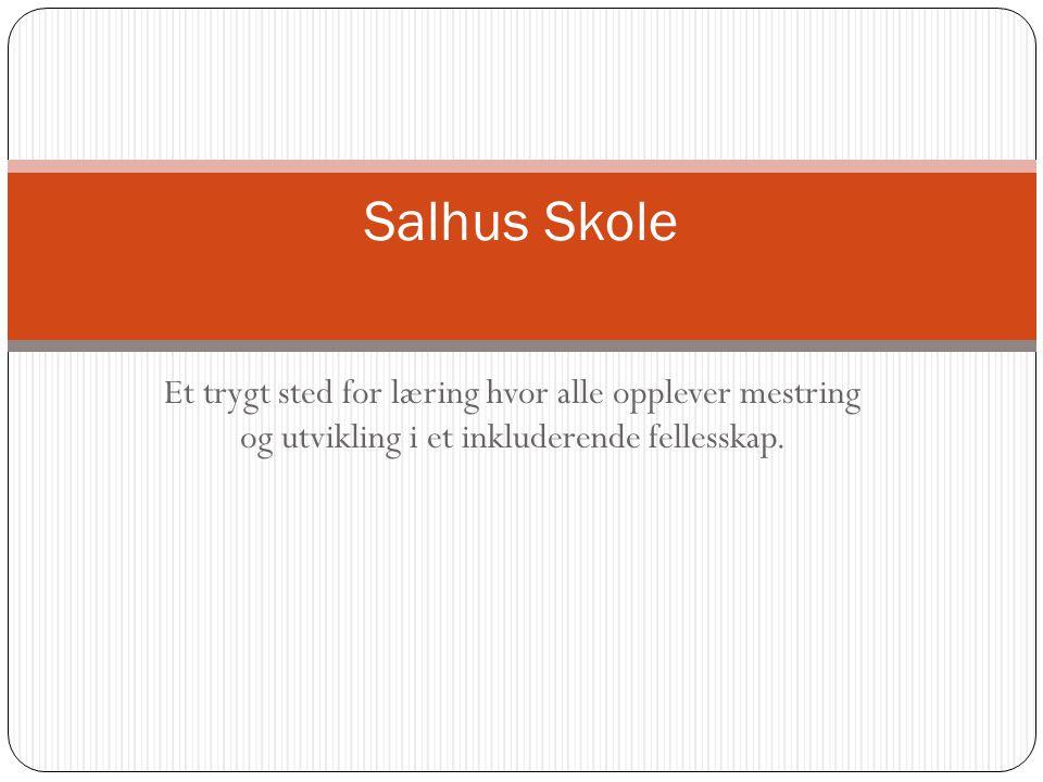 Et trygt sted for læring hvor alle opplever mestring og utvikling i et inkluderende fellesskap. Salhus Skole