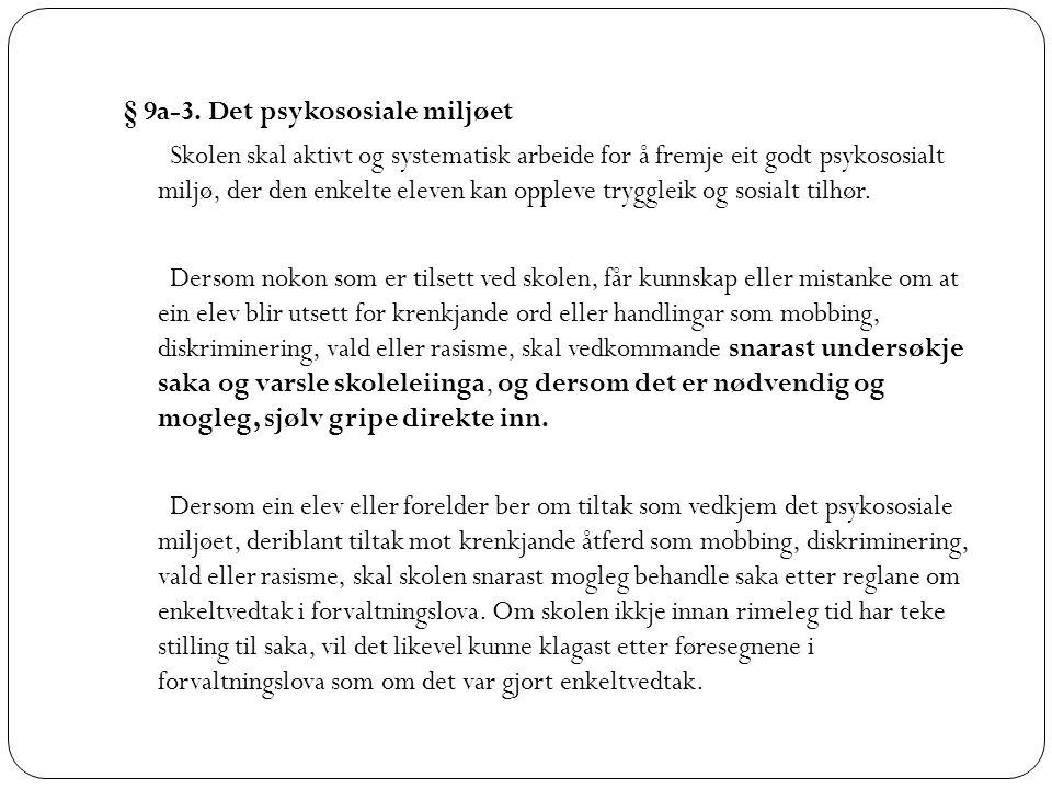 § 9a-3. Det psykososiale miljøet Skolen skal aktivt og systematisk arbeide for å fremje eit godt psykososialt miljø, der den enkelte eleven kan opplev