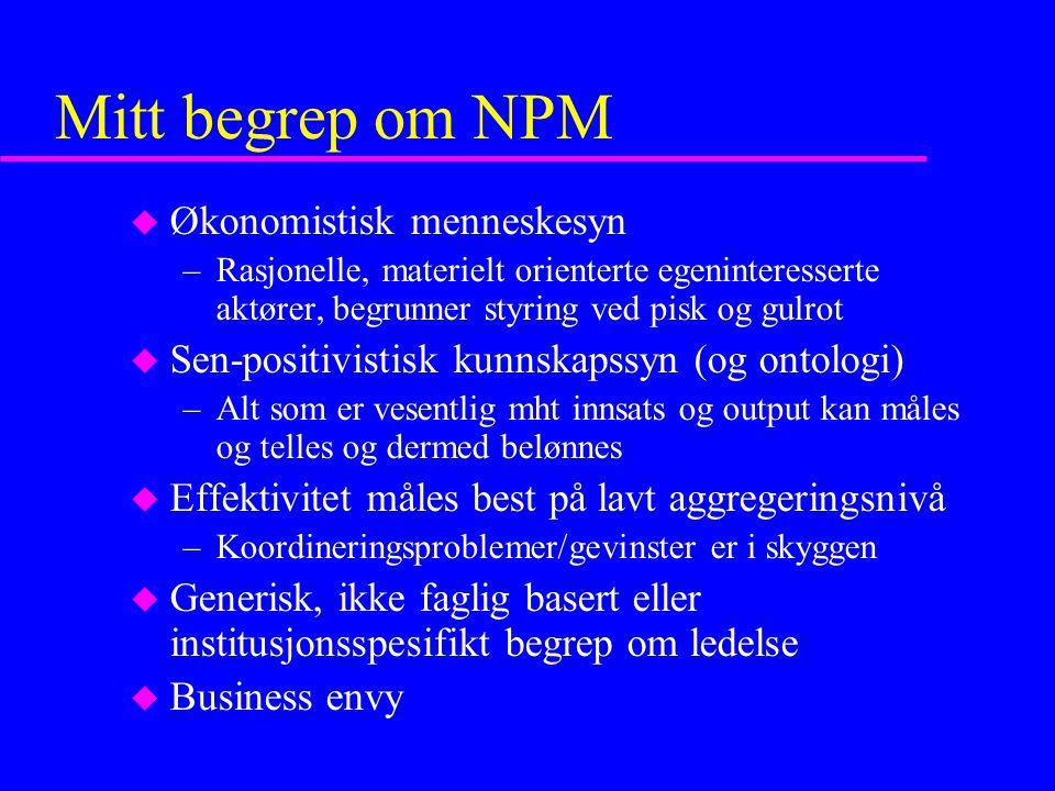 Mitt begrep om NPM u Økonomistisk menneskesyn –Rasjonelle, materielt orienterte egeninteresserte aktører, begrunner styring ved pisk og gulrot u Sen-p