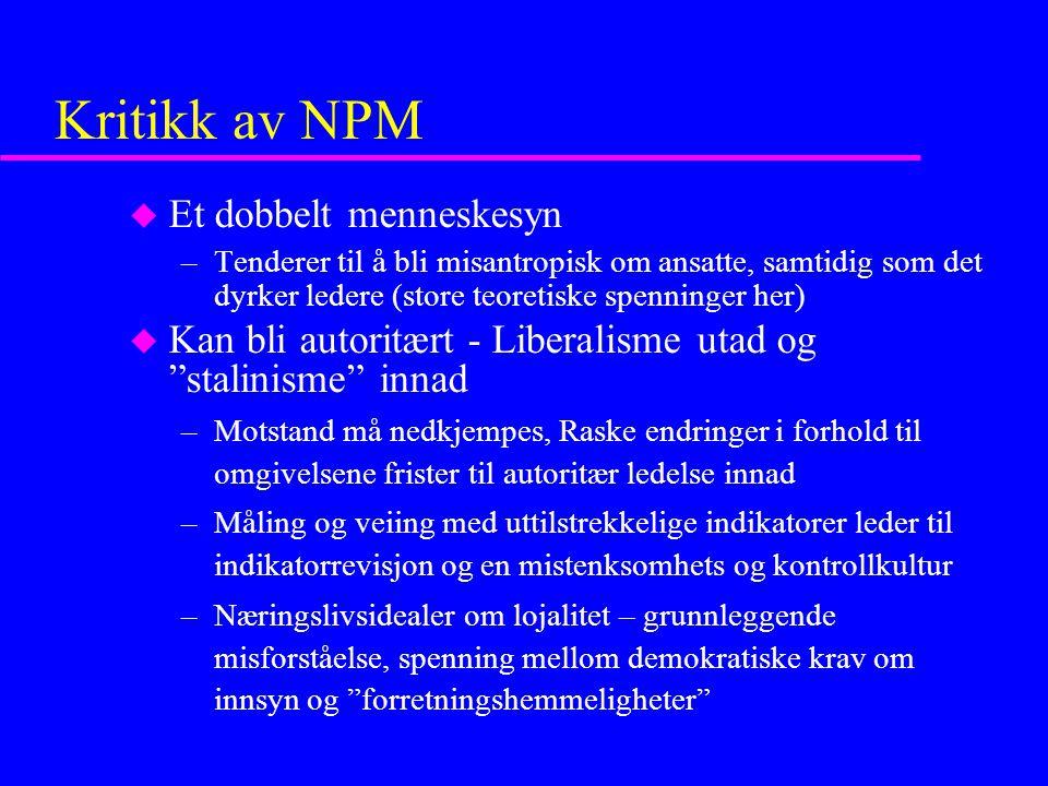 Kritikk av NPM u Et dobbelt menneskesyn –Tenderer til å bli misantropisk om ansatte, samtidig som det dyrker ledere (store teoretiske spenninger her)