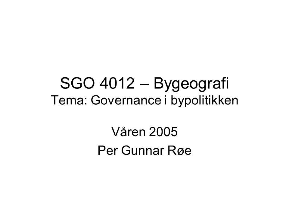 SGO 4012 – Bygeografi Tema: Governance i bypolitikken Våren 2005 Per Gunnar Røe