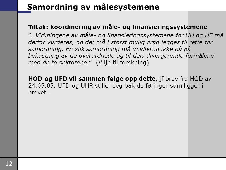 """12 Samordning av målesystemene Tiltak: koordinering av måle- og finansieringssystemene """"…Virkningene av måle- og finansieringssystemene for UH og HF m"""