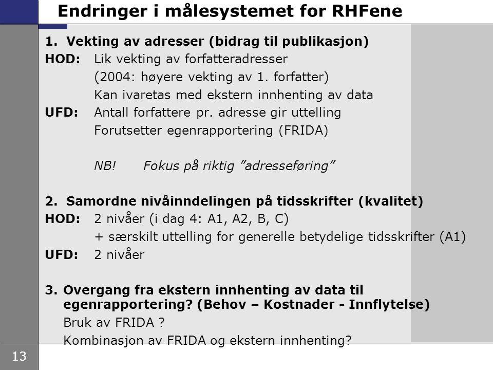 13 Endringer i målesystemet for RHFene 1. Vekting av adresser (bidrag til publikasjon) HOD: Lik vekting av forfatteradresser (2004: høyere vekting av