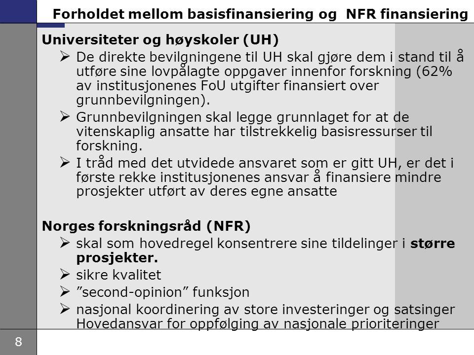 8 Forholdet mellom basisfinansiering og NFR finansiering Universiteter og høyskoler (UH)  De direkte bevilgningene til UH skal gjøre dem i stand til