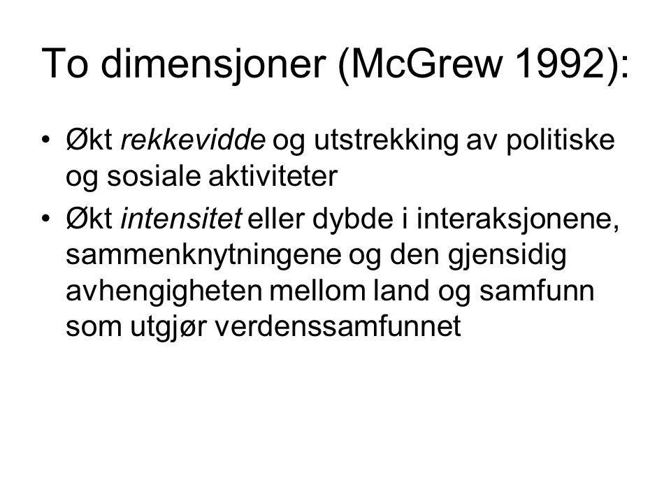 To dimensjoner (McGrew 1992): •Økt rekkevidde og utstrekking av politiske og sosiale aktiviteter •Økt intensitet eller dybde i interaksjonene, sammenknytningene og den gjensidig avhengigheten mellom land og samfunn som utgjør verdenssamfunnet